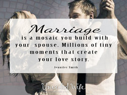 is a mosaic you build with your spouse. Millions of tiny moments that create your love story. Jennifer Smith