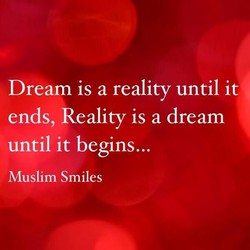 Dream is a reality until it 