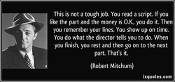This is not a tough job. You read a script. If you 