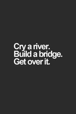 Cry a river. 
