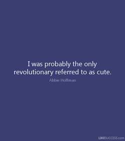 I was probably the only 