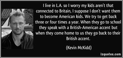 I live in L.A. so I worry my kids aren't that 