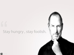 Stay hungry , stay foolish.