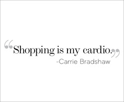 Shopping is my cardio. 