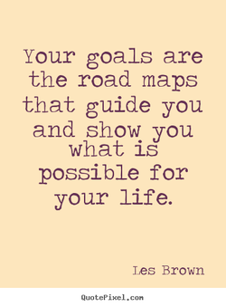 Your goals are 