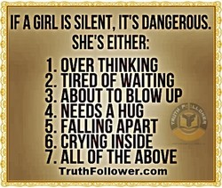 IF A GIRL IS SILENT, IT'S DANGEROUS. 