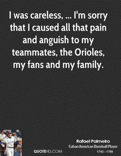 I was careless, ... I'm sorry 