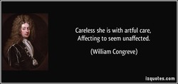 Careless she is with artful care, 