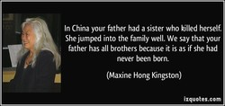 In China your father had a sister who killed herself. 