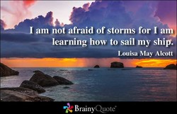 _am not afraid of storms for I any 