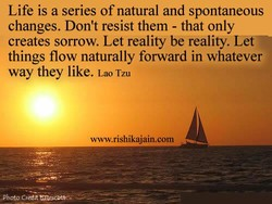 Life is a series of natural and spontaneous 