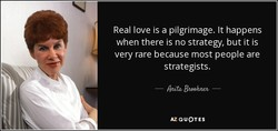 Real love is a pilgrimage. It happens 