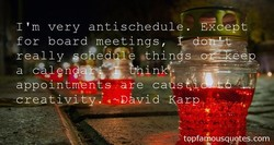 I'm very anti schedule. Éi 