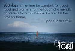 is the time for comfort, for good food and warmth, for the touch of a friendly hand and for a talk beside the fire: it is the time for home. - poet Edith Sitwell