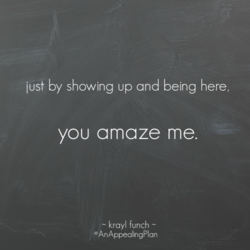 just by showing up and being here, 