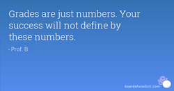 Grades are just numbers. Your 