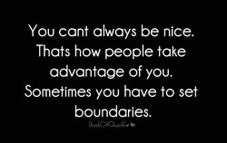 You cant always be nice. 