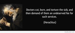 Doctors cut, burn, and torture the sick, and 