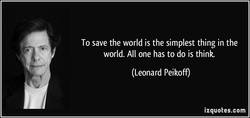 To save the world is the simplest thing in the 