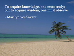 To acquire knowledge, one must study; 