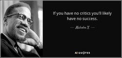 If you have no critics you'll likely 