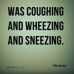 WAS COUGHING 