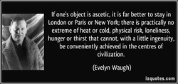 If one's object is ascetic, it is far better to stay in 