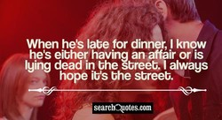 When hes labe for dinner, I know 