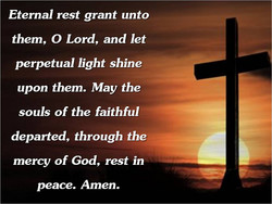 Eternal rest grant unto 