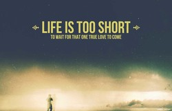 LIFE IS TOO SHORT + 