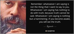 Remember: whatsoever I am saying is 