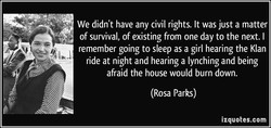 We didn't have any civil rights. It was just a matter 