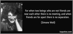 For when two beings who are not friends are 