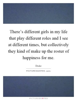 There's different girls in my life 