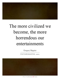The more civilized we