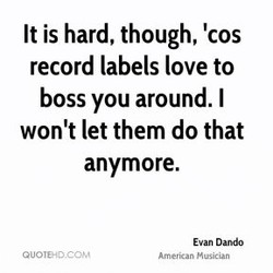 It is hard, though, 'cos 