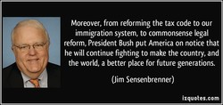 Moreover, from reforming the tax code to our 