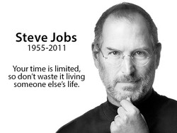 Steve Jobs 1955-201 1 Your time is limited, so don't waste it living someone else's life.