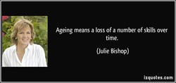 Ageing means a loss of a number of skills over 