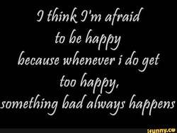 9 think Tm afraid 
