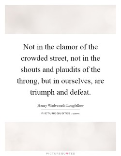 Not in the clamor of the 