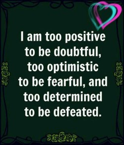 I am too positive 