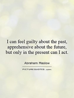 I can feel guilty about the past, 