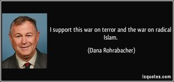 I support this war on terror and the war on radical 