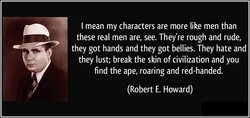 I mean my characters are more like men than 