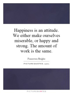 Happiness is an attitude. 