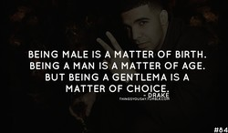 BEING MALE IS A MATTER OF BIRTH. 