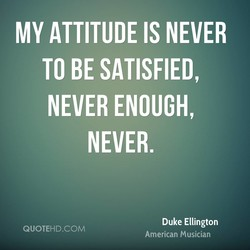 MY ATTITUDE IS NEVER 