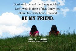 Don't walk behind me; I may not lead. 