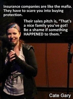 Insurance companies are like the mafia. 